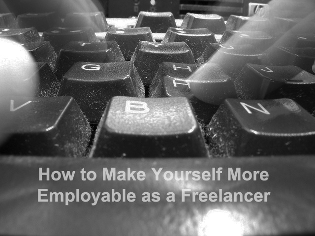 How to Make Yourself More Employable as a Freelancer