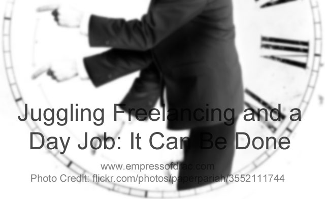 Juggling Freelancing and a Day Job It Can Be Done