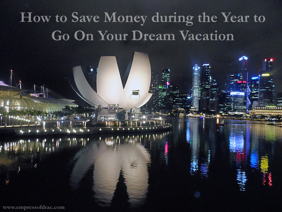 How to Save Money during the Year to Go On Your Dream Vacation