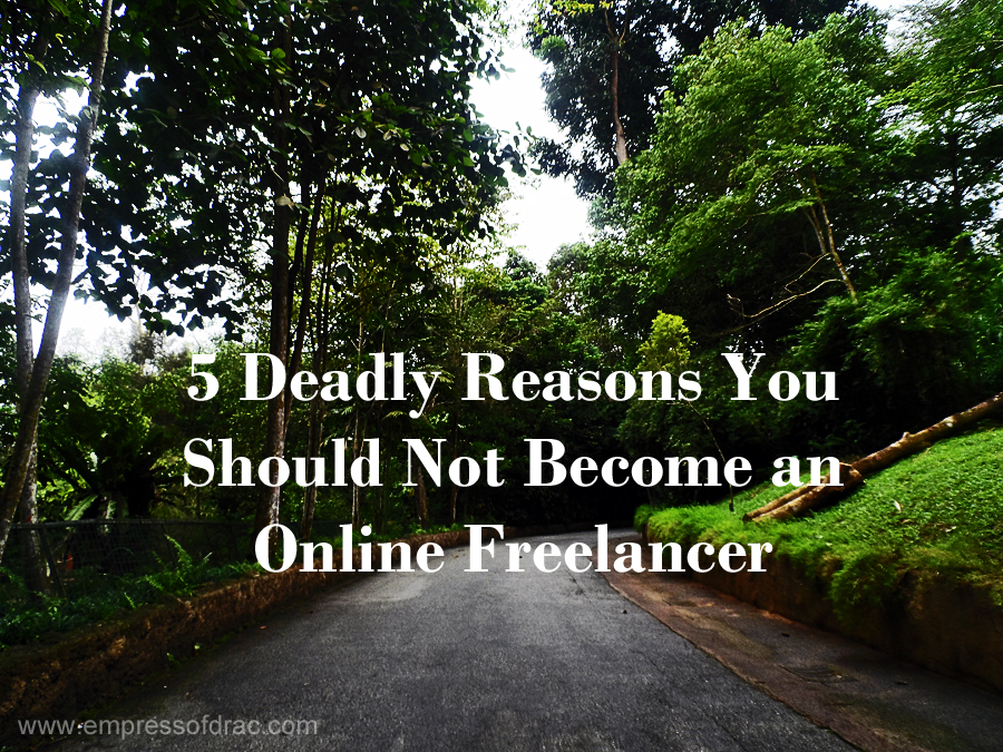 5 Deadly Reasons You Should Not Become an Online Freelancer